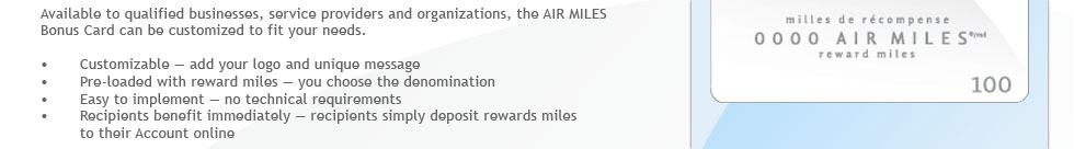 Available to qualified businesses, service providers and organizations, the AIR MILES Bonus Card can be customized to fit your needs.