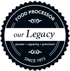 FOOD PROCESSOR - our LEGACY - power . capacity . precision - SINCE 1973