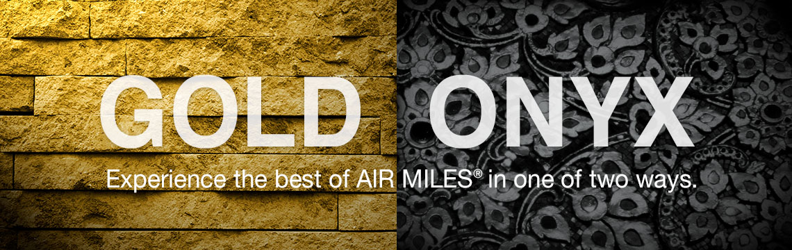 Gold and Onyx. Experience the best of AIR MILES in one of two ways.